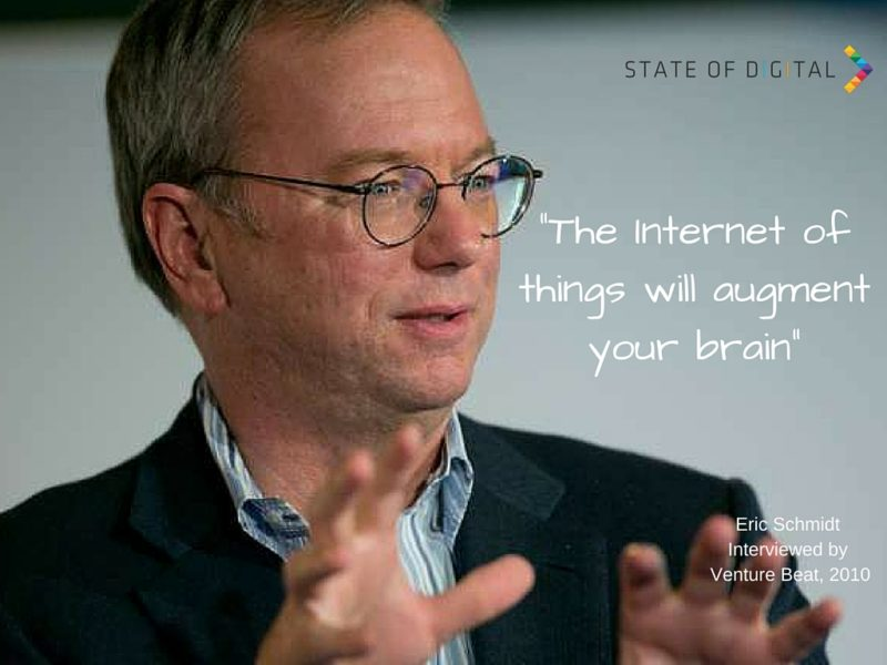 The Internet of things will augment your brain - Eric Schmidt quotes