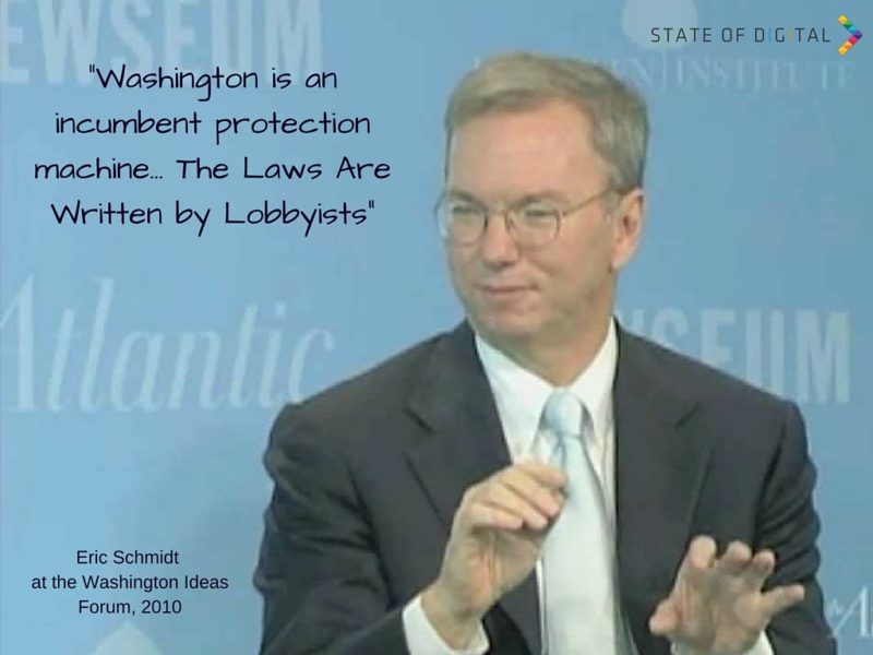 Washington is an incumbent protection machine… The Laws Are Written by Lobbyists - Eric Schmidt