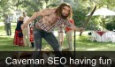 Caveman SEO having fun