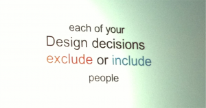 Each Design Decision Excludes or Includes People