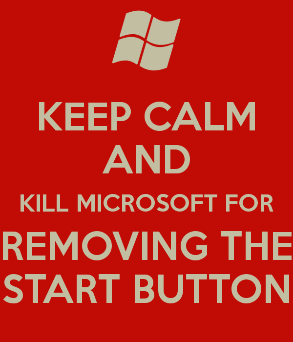 keep-calm-and-kill-microsoft-for-removing-the-start-button