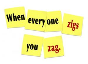 Zag when everyone Zig's