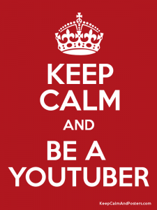 keep calm and be a youtuber