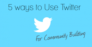 use Twitter for community building