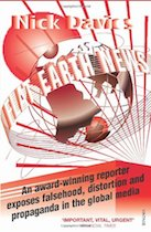 Flat Earth News- An Award-Winning Reporter Exposes Falsehood, Distortion and Propaganda in the Global Media by Nick Davies