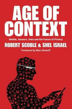 The Age of Context by Robert Scoble and Shel Israel