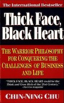 Thick Face, Black Heart- The Warrior Philosophy for Conquering the Challenges of Business and Life by Chin-Ning Chu