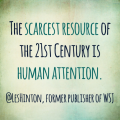 The Scarcest Resource of the 21st century is human attention