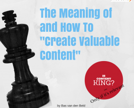 The Meaning of and How To Create Valuable Content