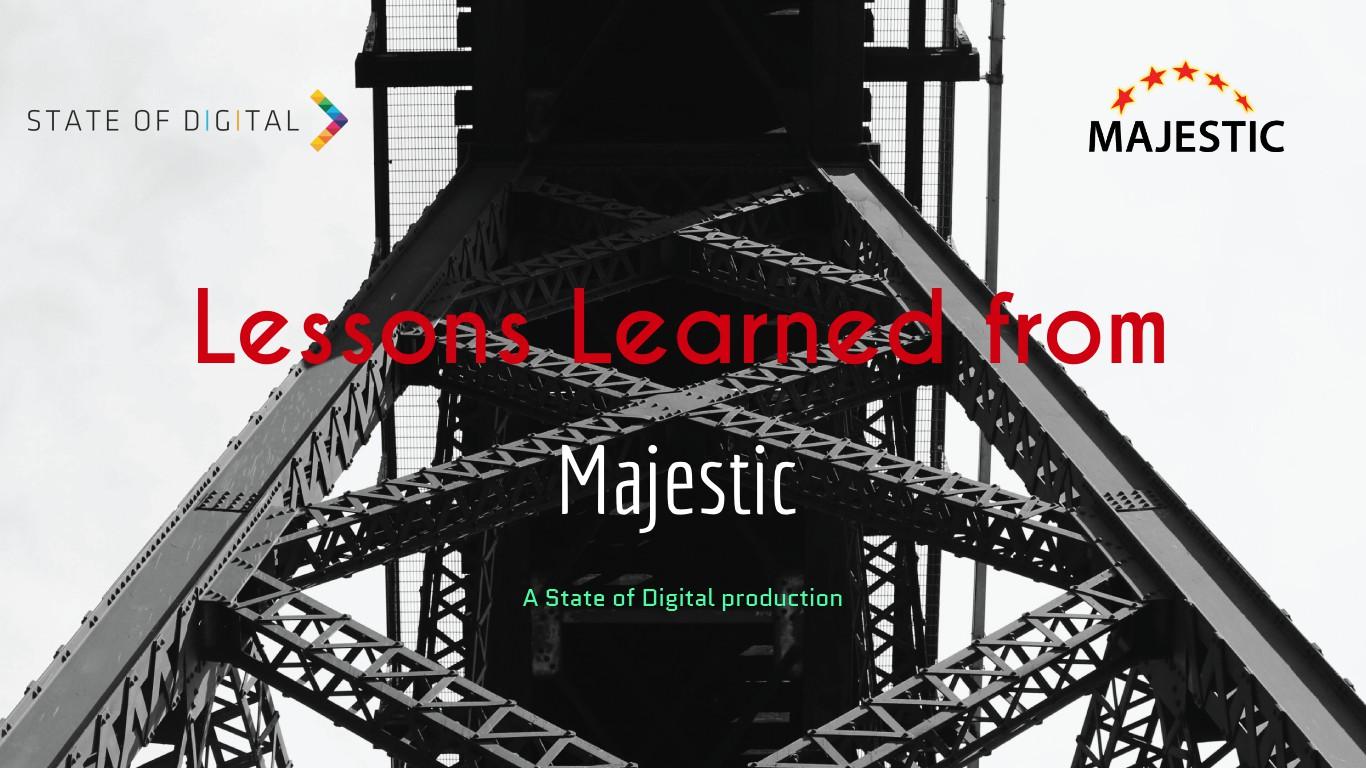 Majestic learnings