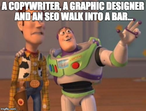 A Copywriter, a graphic designer and an SEO...