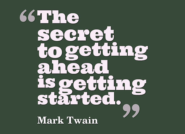 Getting ahead is getting started