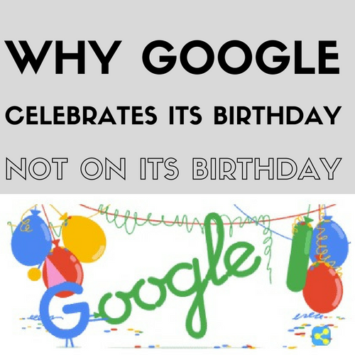 Why Google Celebrates Its 18th Birthday, Not On Its