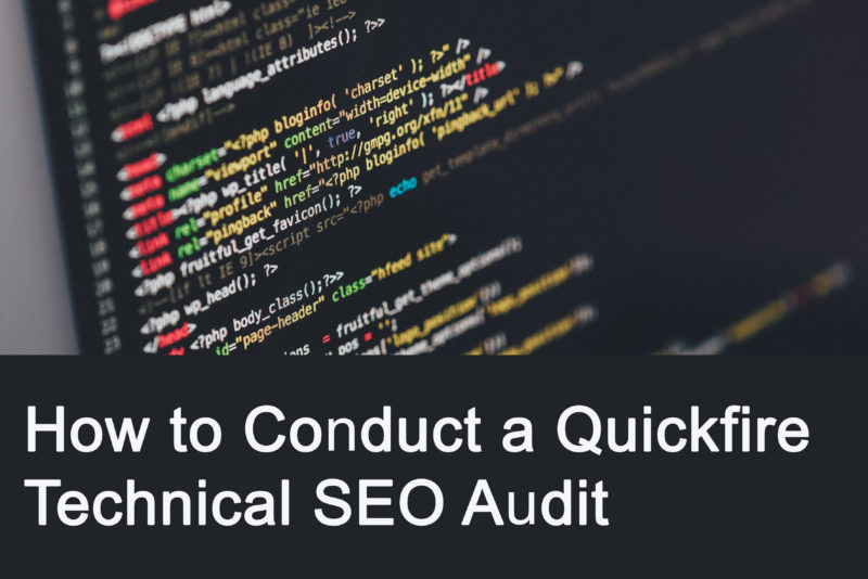 How to Conduct a Quickfire Technical SEO Audit
