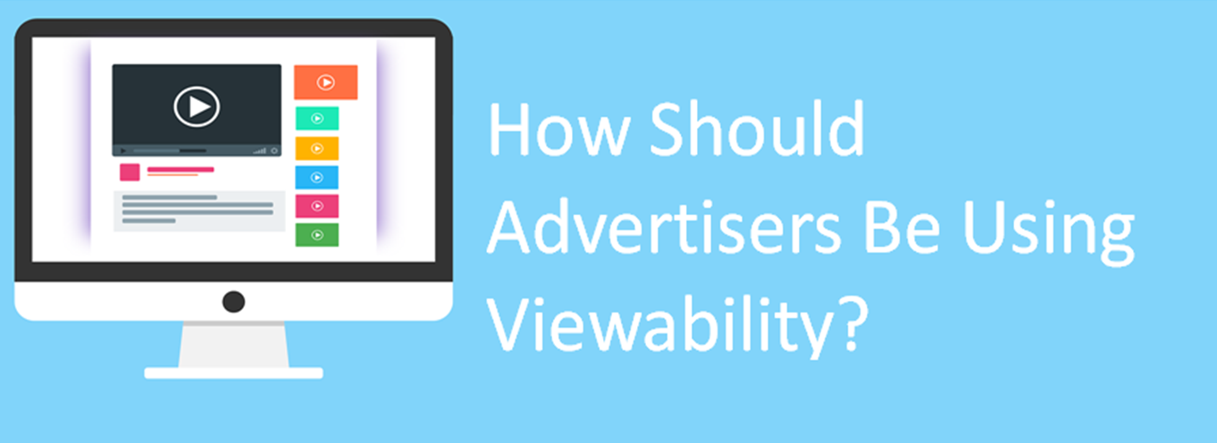 Advertisers and Viewability