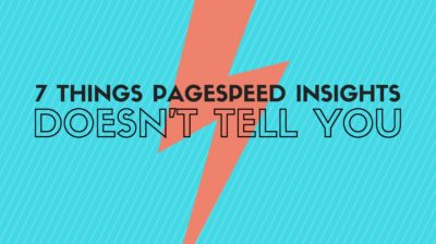 7 Things PageSpeed Insights Doesn't Tell You