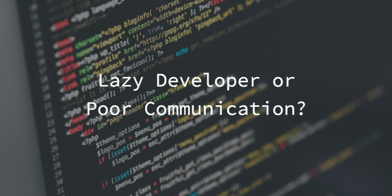 Lazy Developer or Poor Communication?