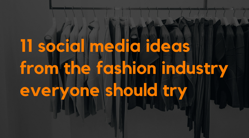 11 Social Media Ideas from the Fashion Industry Everyone Should Try