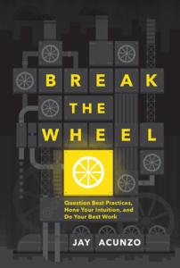 4. Break the Wheel by Jay Acunzo