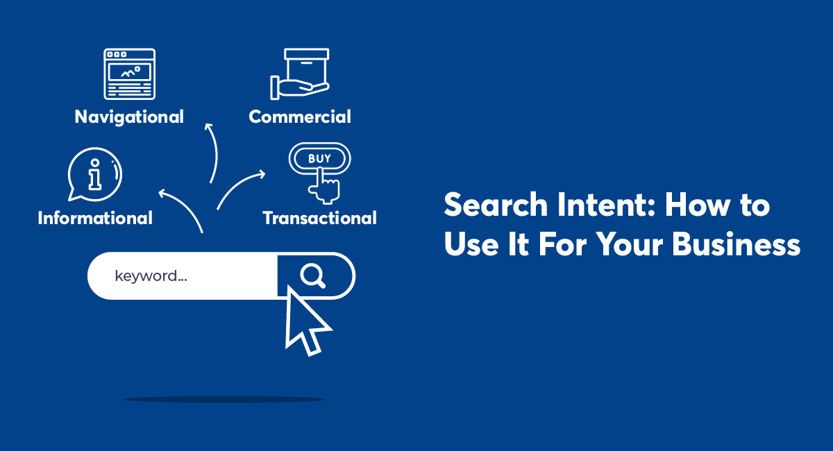 Search Intent: How to Use It For Your Business